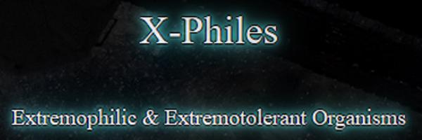 X-Philes:  Extremophilic &  Extremotolerant Organisms